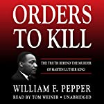 Orders to Kill: The Truth Behind the Murder of Martin Luther King | William F. Pepper