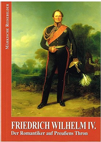 Friedrich Wilhelm IV.: Der Romantiker auf Preussens Thron (Märkische Reisebilder) by Karl H Otto (2006-07-01)