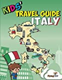 Kids' Travel Guide - Italy: No matter where you visit in Italy - kids enjoy fascinating facts, fun activities, useful tips, quizzes and Leonardo! (Kids' Travel Guides) (Volume 6)