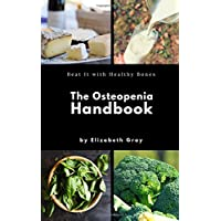 The Osteopenia Handbook: Beat It With Healthy Bones: Differences Between Osteopenia & Osteoporosis, Ways to Prevent and Treat, 20+ Risk Factors for ... Commonly Prescribed Medications, and More!