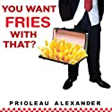 You Want Fries with That?: A White-Collar Burnout Experiences Life at Minimum Wage Audiobook by Prioleau Alexander Narrated by David Marantz