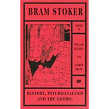 BRAM STOKER: History, Psychoanalysis, and the Gothic