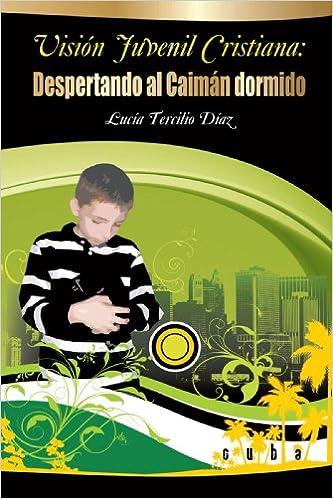 Vision Juvenil Cristiana: Despertando Al Caimán Dormido (Spanish Edition): Lucía Tercilio Díaz: 9781425186661: Amazon.com: Books