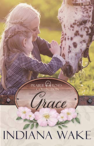 - Grace (Prairie Roses Collection One Book 4)