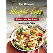 The Ultimate Weight Loss Freestyle Recipes: 2018 Delicious Quick and Easy Rapid Weight Loss Recipes