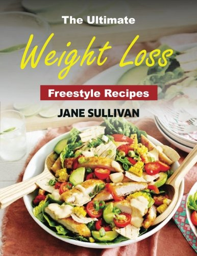 The Ultimate Weight Loss Freestyle Recipes: 2018 Delicious Quick and Easy Rapid Weight Loss Recipes by Jane Sullivan