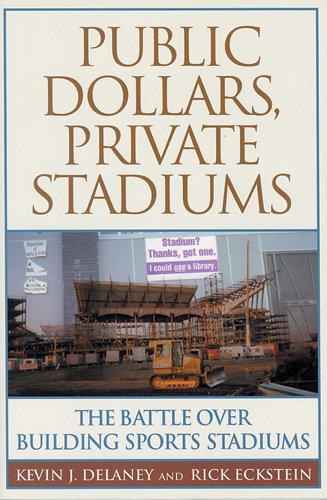 - Public Dollars, Private Stadiums: The Battle over Building Sports Stadiums