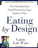 Eating by Design, Carrie Latt Wiatt, 0671898248