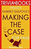 Trivia: Making the Case: By Kimberly Guilfoyle (Trivia-On-Books): How to Be Your Own Best Advocate