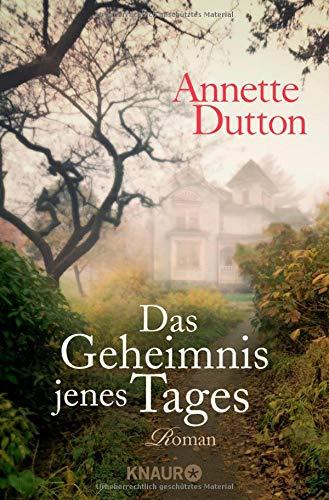 Das Geheimnis jenes Tages: Roman Taschenbuch – 1. September 2015 Annette Dutton Knaur TB 3426517035 1980 bis 1989 n. Chr.