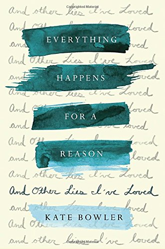 Everything Happens for a Reason: And Other Lies I've Loved cover