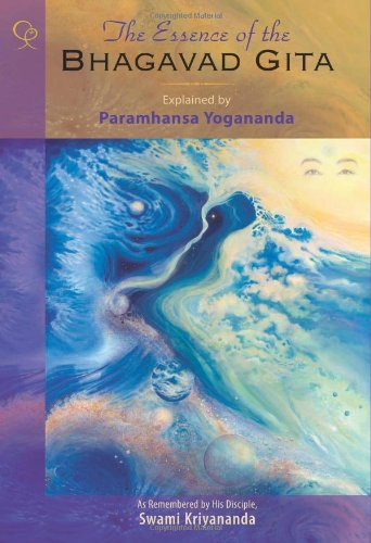 Read Online The Essence of the Bhagavad Gita: Explained by Paramhansa Yogananda, As Remembered by His Disciple, Swami Kriyananda pdf
