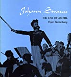 Johann Strauss: The End of an Era, Egon Gartenberg, 0271011319