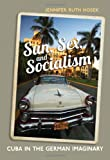 Sun, Sex and Socialism : A Cultural History of Cuba and the Germans, University of Toronto Press Staff and Hosek, Jennifer Ruth, 144264138X