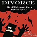 Divorce: The Middle-Aged Man's Survival Guide | Zackary Richards