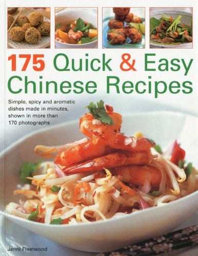 175 Quick and Easy Chinese Recipes: Simple, Spicy and Aromatic Dishes Rustled Up in Minutes, Shown in Over 170 Photographs