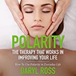 Polarity: The Therapy That Works In Improving Your Life: How To Use Polarity in Everyday Life | Daryl Ross