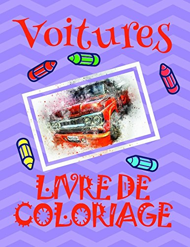 Livre de Coloriage Voitures : Album Coloriage Voitures pour les enfants 4-8 ans!  (Livre de Coloriage Voitures: A SERIES OF COLORING BOOKS) (French Edition)