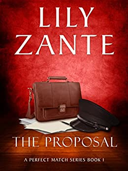 The Proposal (A Perfect Match Series Book 1) by [Zante, Lily]