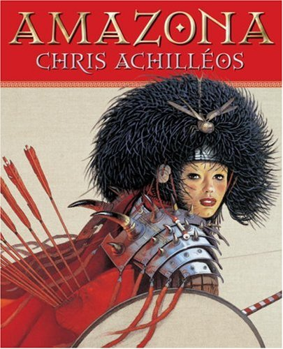 Amazona: The Art of Chris Achilleos (Book Club Edition) (Native American Style Limited Edition)