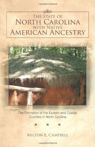 The State of North Carolina with Native American Ancestry: The Formation of the Eastern and Coastal Counties in North Ca