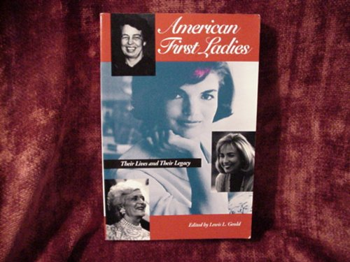 American First Ladies : Their Lives and Their Legacy