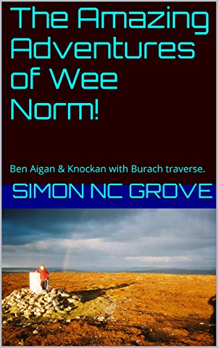 The Amazing Adventures of Wee Norm!: Ben Aigan & Knockan with Burach traverse.