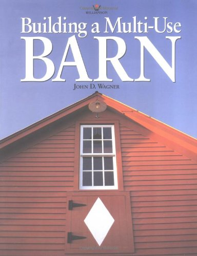 Building a Multi-Use Barn: For Garage, Animals, Workshop, Studio