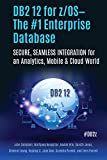 img - for DB2 12 for z/OS The #1 Enterprise Database: SECURE, SEAMLESS INTEGRATION for an Analytics, Mobile & Cloud World book / textbook / text book