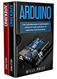 #8: Arduino: 2 Books In 1: The Comprehensive Beginner's Guide to Take Control of Arduino Programming & Best Practices to Excel While Learning Arduino Programming