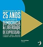 A Constituição de 1988, 25 Anos: A Construção da Democracia e Liberdade de Expressão: o Brasil Antes, Durante