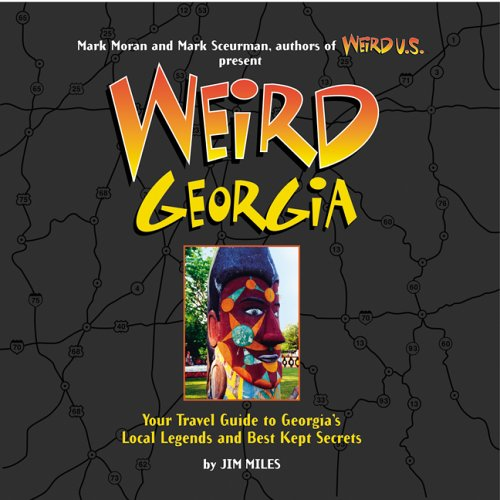 Weird Georgia: Your Travel Guide to Georgia's Local Legends and Best Kept Secrets