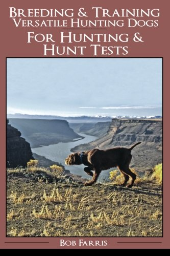 Breeding & Training Versatile Hunting Dogs by CreateSpace Independent Publishing Platform