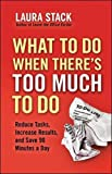 img - for What To Do When There's Too Much To Do: Reduce Tasks, Increase Results, and Save 90 a Minutes Day book / textbook / text book