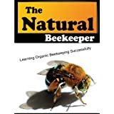 The Natural Beekeeper: Learning Organic Beekeeping Successfully (Smart Beekeeping Series Book 1)