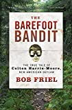 The Barefoot Bandit: The True Tale of Colton Harris-Moore, New American Outlaw by Bob Friel (2012-03-20)