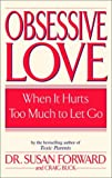 Book cover image for Obsessive Love: When It Hurts Too Much to Let Go