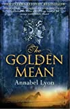 Front cover for the book The Golden Mean by Annabel Lyon