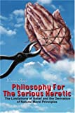 img - for Philosophy For The Serious Heretic: The Limitations of Belief and the Derivation of Natural Moral Principles by Warren Sharpe (2002-03-05) book / textbook / text book