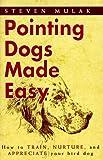 Pointing Dogs Made Easy, Steven J. Mulak, 0924357541