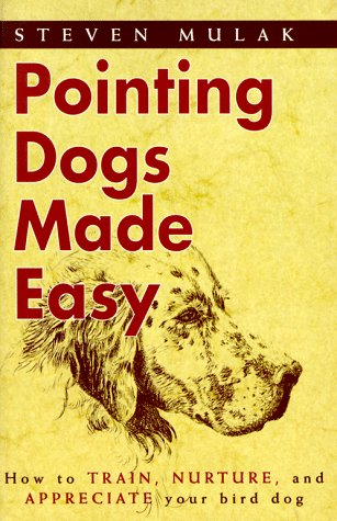 Pointing Dogs Made Easy: How to Train, Nurture, and Appreciate Your Bird Dog (Pointing Dog Training Dvd)