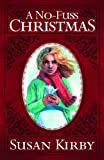 A No-Fuss Christmas, Susan E. Kirby, 1606820591