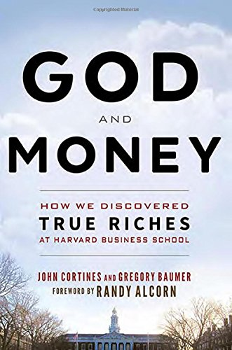 God and Money: How We Discovered True Riches at Harvard Business School -- Foreword by Randy Alcorn