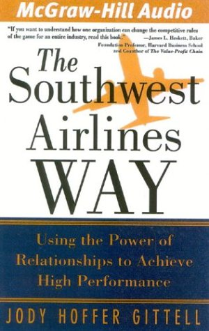 The Southwest Airlines Way: Using the Power of Relationships to Achieve High Performance Jody Hoffer Gitell