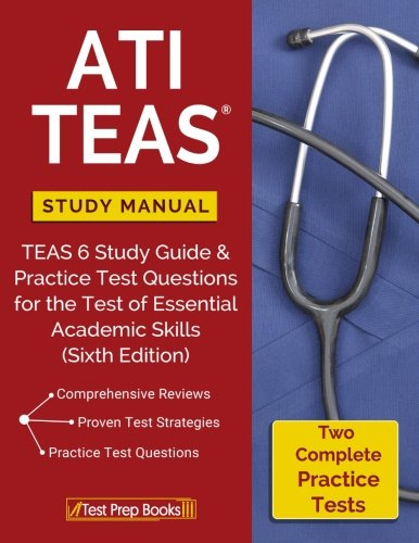 ATI TEAS Study Manual: TEAS 6 Study Guide & Practice Test Questions for the Test of Essential Academic Skills (Sixth Edition) (Prep Manual)
