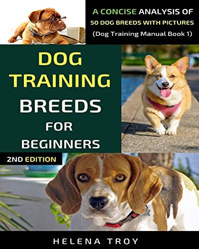 Dog Training Breeds For Beginners: A Concise Analysis Of 50 Dog Breeds With Pictures (Dog Training Manual Book 1)
