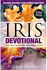 IRIS Devotional: Create a New Vision for Love, Relationship, and Self (Incredible Resilience and Inner Strength Series) Paperback