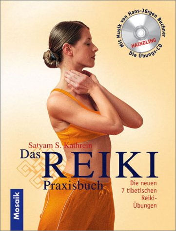 Das Reiki-Praxisbuch: Die neuen 7 tibetischen Reiki-Übungen