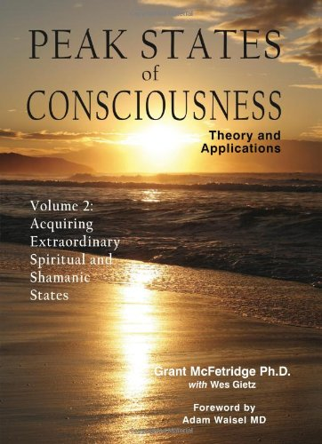 Peak States of Consciousness: Theory and Applications, Volume 2: Acquiring Extraordinary Spiritual and Shamanic States by Brand: Institute for the Study of Peak States Press