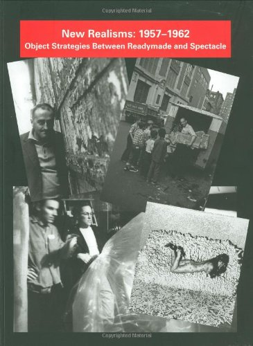 New Realisms, 1957-1962: Object Strategies Between Readymade and Spectacle